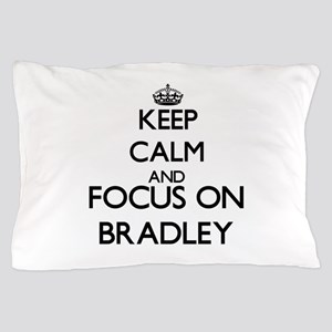 Keep Calm and Focus on Bradley Pillow Case