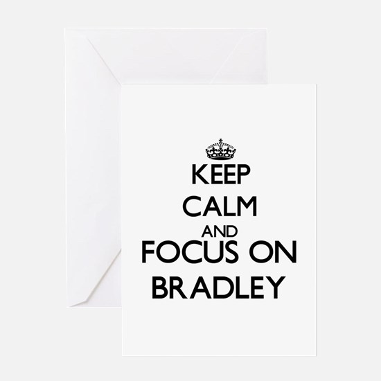 Keep Calm and Focus on Bradley Greeting Cards