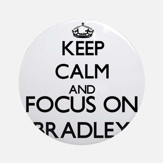 Keep Calm and Focus on Bradley Ornament (Round)