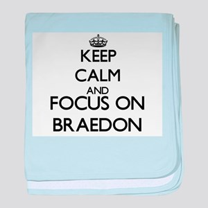 Keep Calm and Focus on Braedon baby blanket