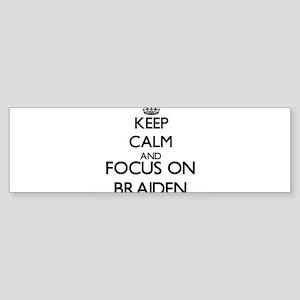 Keep Calm and Focus on Braiden Bumper Sticker