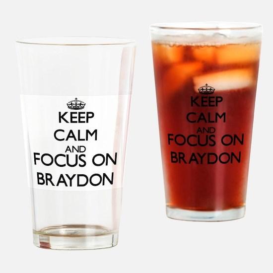 Keep Calm and Focus on Braydon Drinking Glass