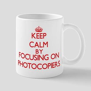 Keep Calm by focusing on Photocopiers Mugs