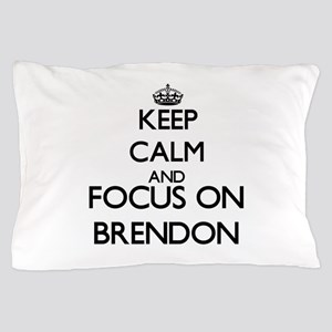 Keep Calm and Focus on Brendon Pillow Case