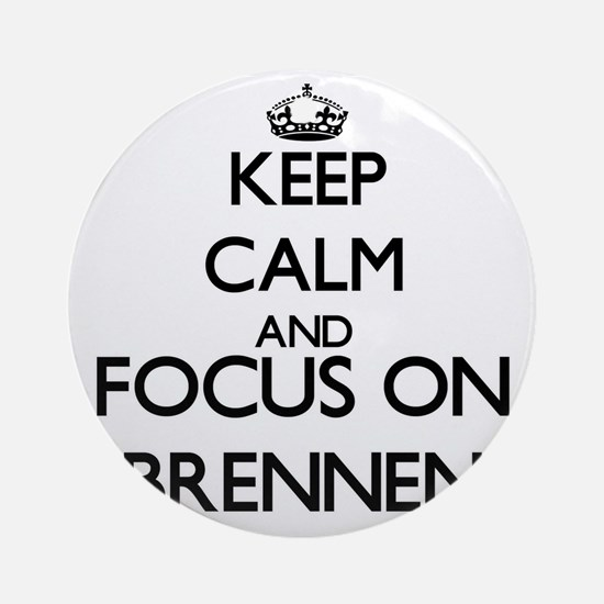 Keep Calm and Focus on Brennen Ornament (Round)