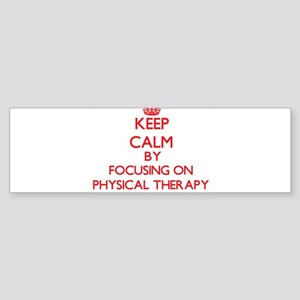 Keep Calm by focusing on Physical T Bumper Sticker
