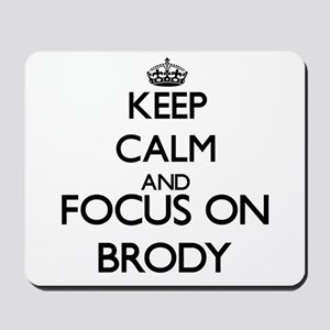 Keep Calm and Focus on Brody Mousepad