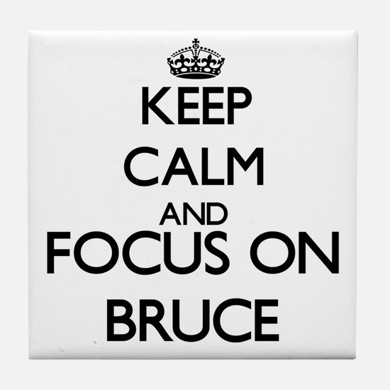 Keep Calm and Focus on Bruce Tile Coaster