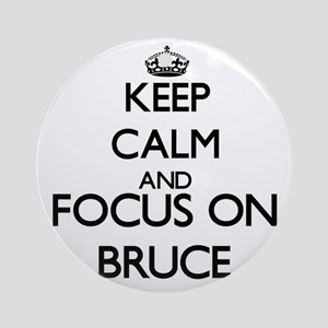 Keep Calm and Focus on Bruce Ornament (Round)