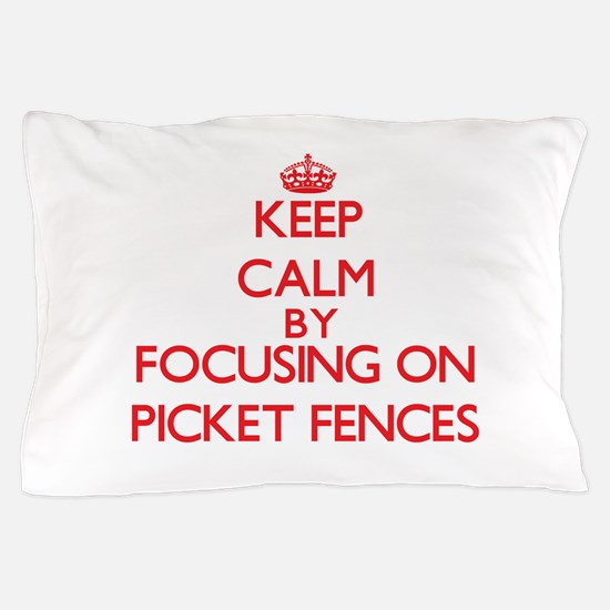 Keep Calm by focusing on Picket Fences Pillow Case