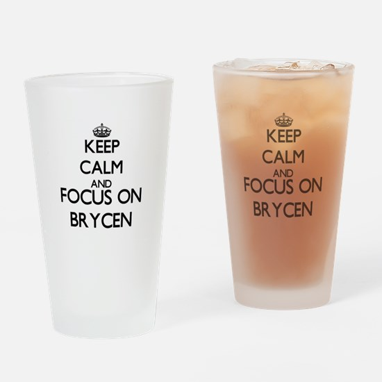 Keep Calm and Focus on Brycen Drinking Glass