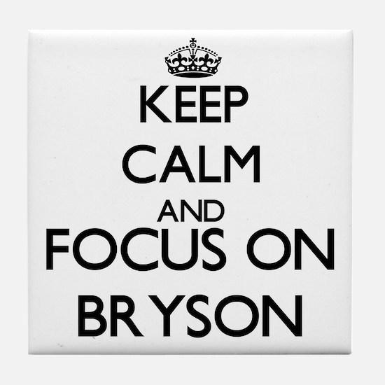 Keep Calm and Focus on Bryson Tile Coaster