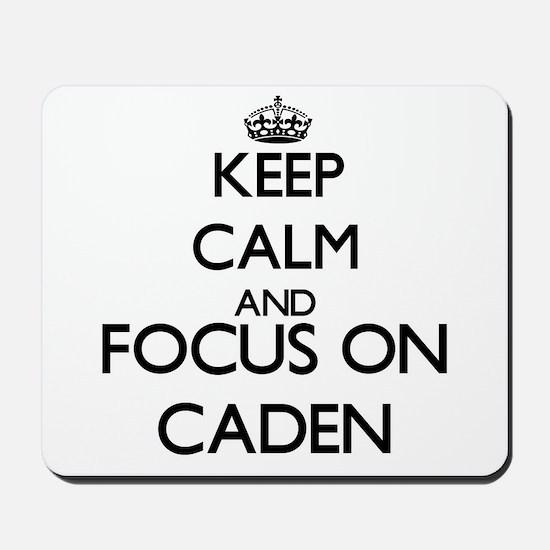 Keep Calm and Focus on Caden Mousepad