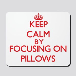 Keep Calm by focusing on Pillows Mousepad