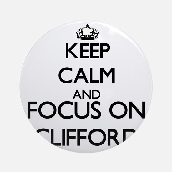 Keep Calm and Focus on Clifford Ornament (Round)