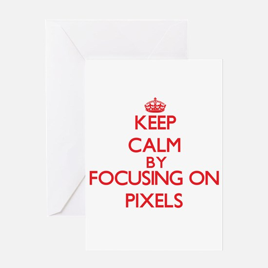 Keep Calm by focusing on Pixels Greeting Cards