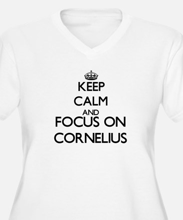 Keep Calm and Focus on Cornelius Plus Size T-Shirt