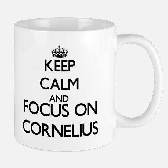Keep Calm and Focus on Cornelius Mugs
