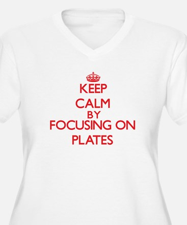 Keep Calm by focusing on Plates Plus Size T-Shirt