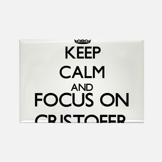 Keep Calm and Focus on Cristofer Magnets