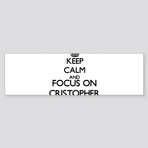 Keep Calm and Focus on Cristopher Bumper Sticker
