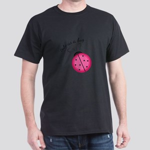 Cute As Bug T-Shirt