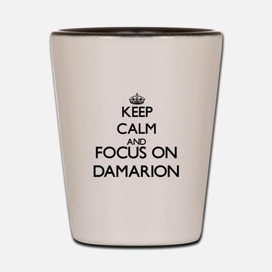 Keep Calm and Focus on Damarion Shot Glass
