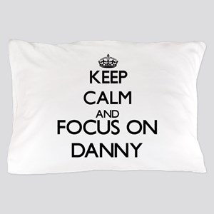 Keep Calm and Focus on Danny Pillow Case