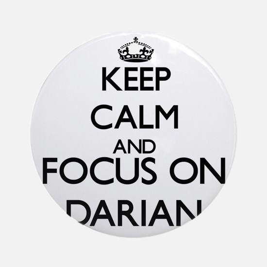 Keep Calm and Focus on Darian Ornament (Round)