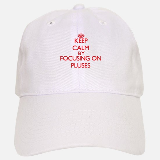 Keep Calm by focusing on Pluses Baseball Baseball Cap