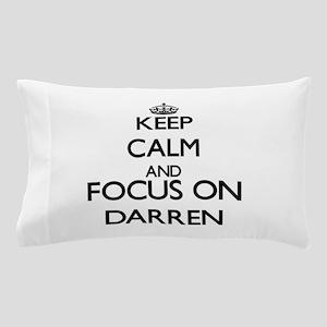 Keep Calm and Focus on Darren Pillow Case
