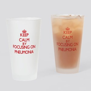 Keep Calm by focusing on Pneumonia Drinking Glass