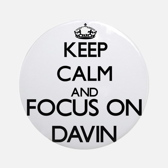 Keep Calm and Focus on Davin Ornament (Round)