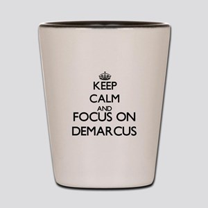 Keep Calm and Focus on Demarcus Shot Glass