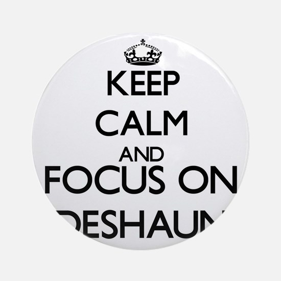 Keep Calm and Focus on Deshaun Ornament (Round)