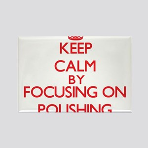 Keep Calm by focusing on Polishing Magnets