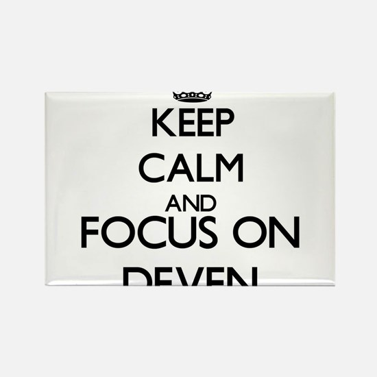 Keep Calm and Focus on Deven Magnets