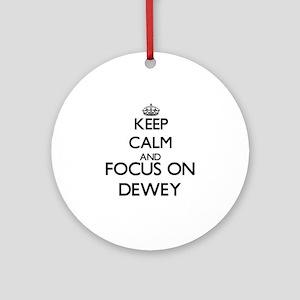 Keep Calm and Focus on Dewey Ornament (Round)