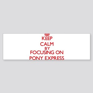 Keep Calm by focusing on Pony Expre Bumper Sticker
