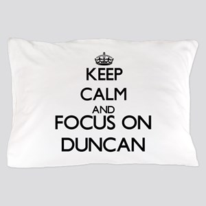 Keep Calm and Focus on Duncan Pillow Case