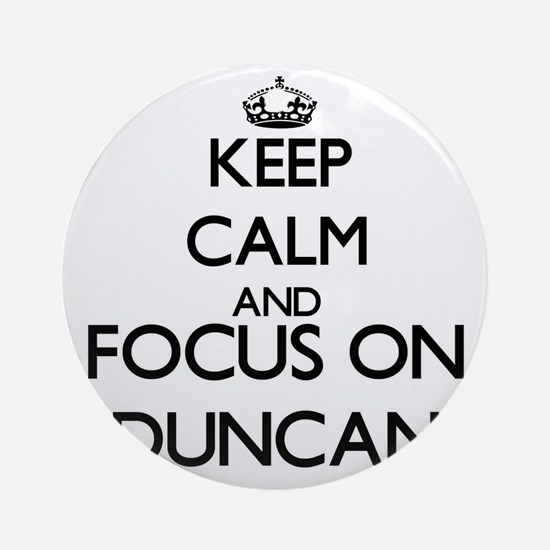 Keep Calm and Focus on Duncan Ornament (Round)