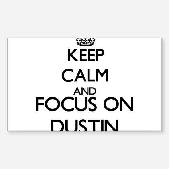 Keep Calm and Focus on Dustin Decal