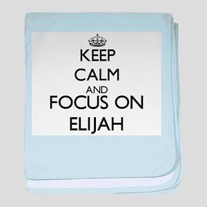Keep Calm and Focus on Elijah baby blanket