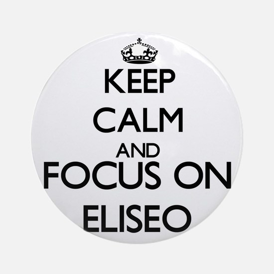 Keep Calm and Focus on Eliseo Ornament (Round)