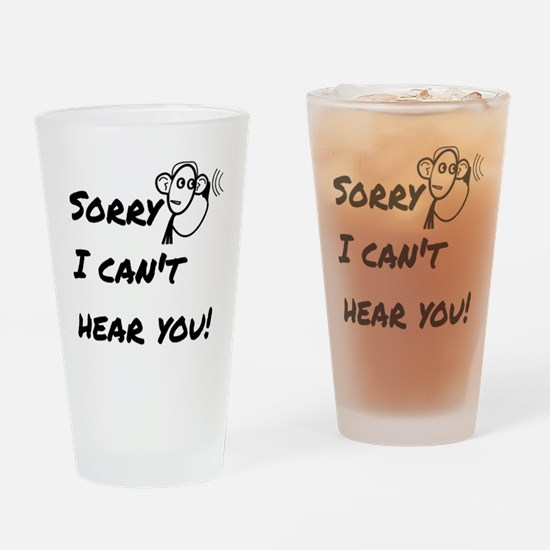 Sorry I can't hear you! Drinking Glass