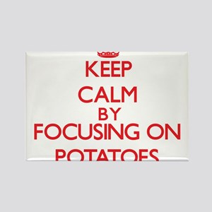 Keep Calm by focusing on Potatoes Magnets