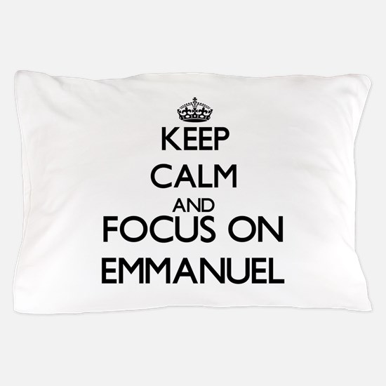 Keep Calm and Focus on Emmanuel Pillow Case