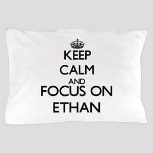 Keep Calm and Focus on Ethan Pillow Case