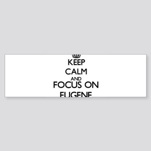 Keep Calm and Focus on Eugene Bumper Sticker