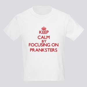 Keep Calm by focusing on Pranksters T-Shirt